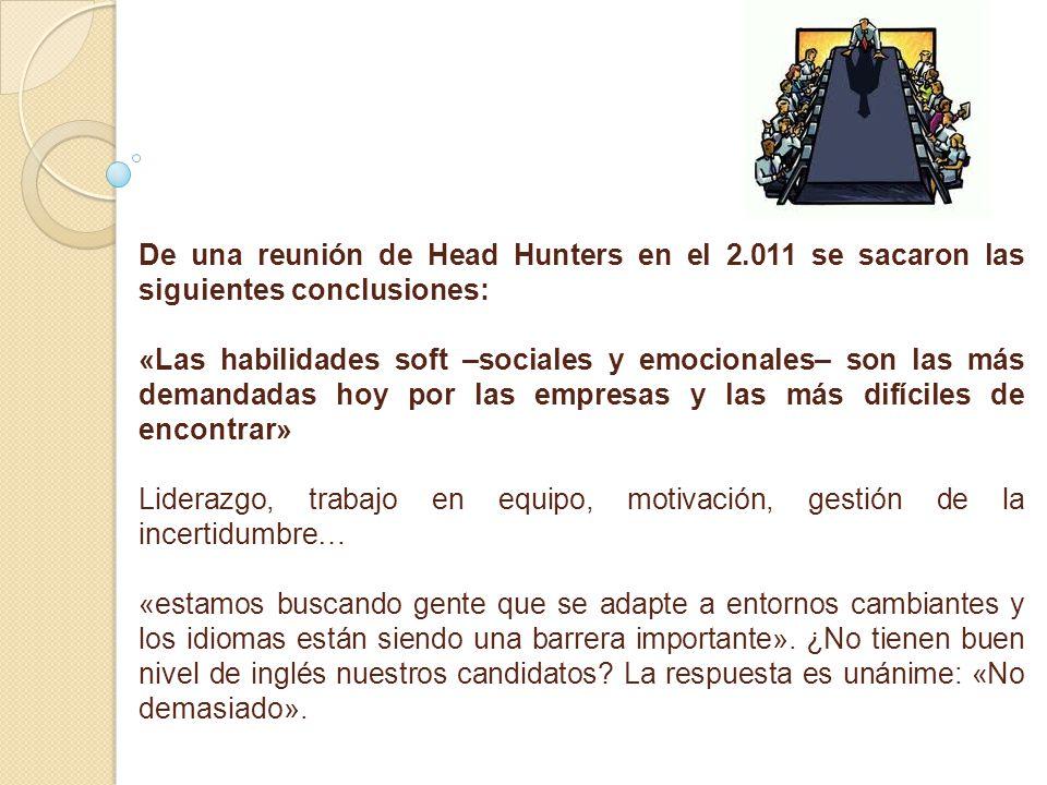 De una reunión de Head Hunters en el 2.011 se sacaron las siguientes conclusiones: «Las habilidades soft –sociales y emocionales– son las más demandad