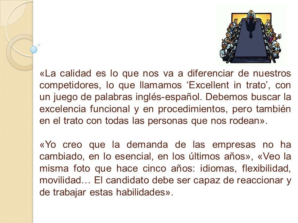 «La calidad es lo que nos va a diferenciar de nuestros competidores, lo que llamamos Excellent in trato, con un juego de palabras inglés-español. Debe