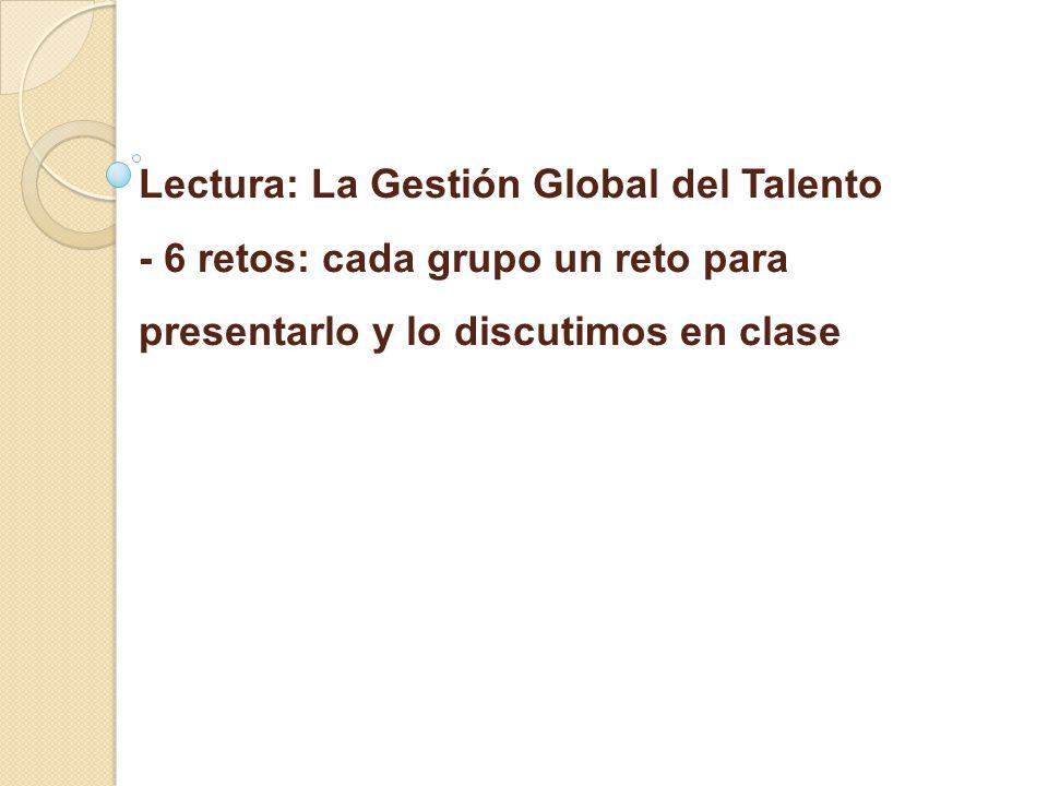 Lectura: La Gestión Global del Talento - 6 retos: cada grupo un reto para presentarlo y lo discutimos en clase