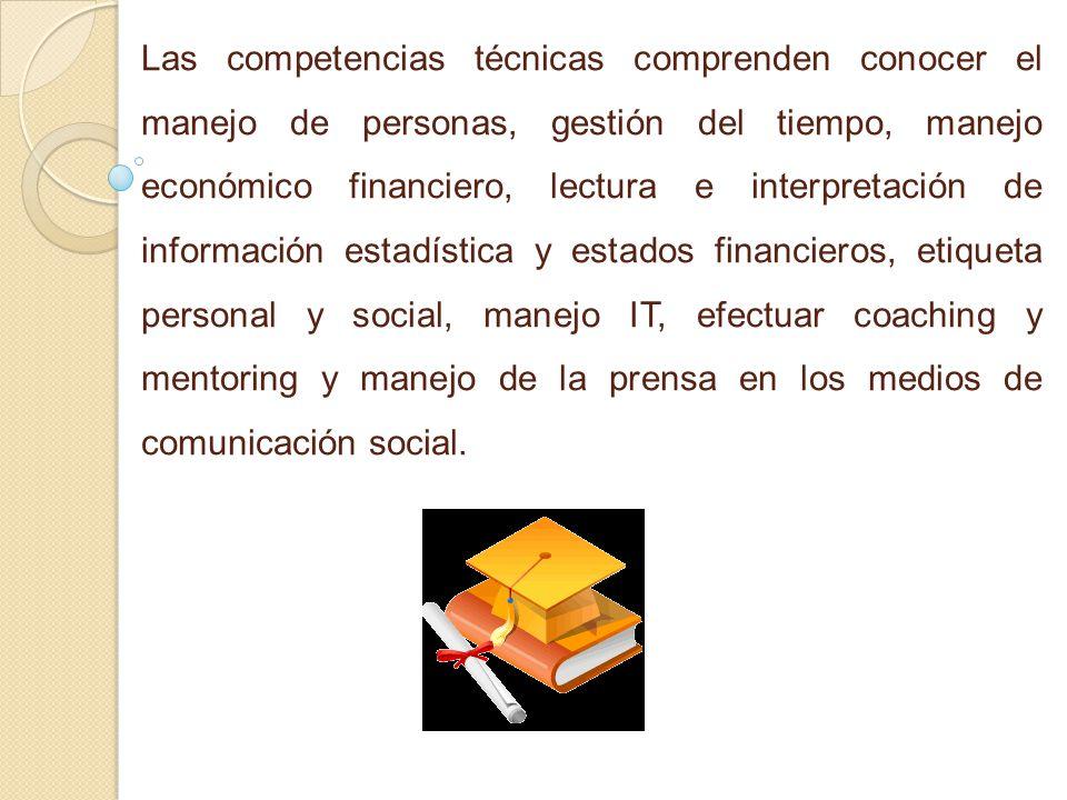 Las competencias técnicas comprenden conocer el manejo de personas, gestión del tiempo, manejo económico financiero, lectura e interpretación de infor