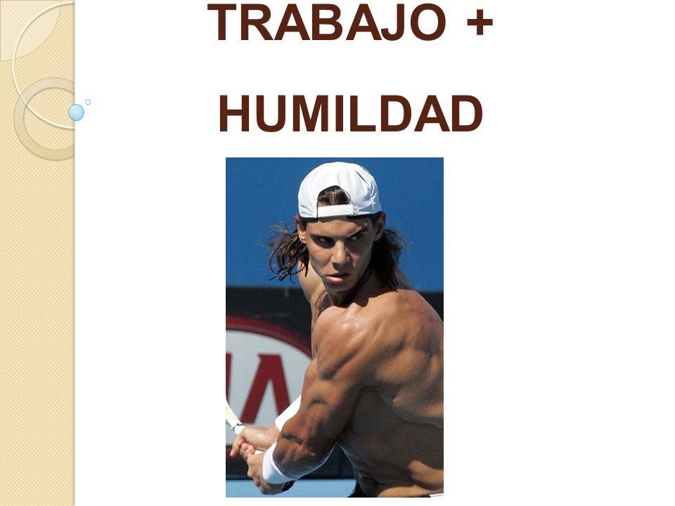 TRABAJO + HUMILDAD