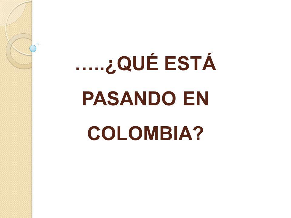 …..¿QUÉ ESTÁ PASANDO EN COLOMBIA?