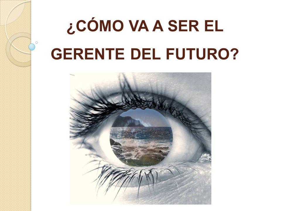 ¿CÓMO VA A SER EL GERENTE DEL FUTURO?