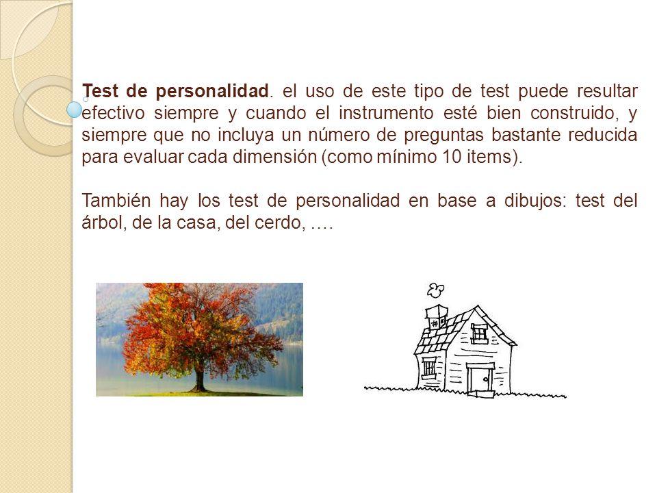 Test de personalidad. el uso de este tipo de test puede resultar efectivo siempre y cuando el instrumento esté bien construido, y siempre que no inclu