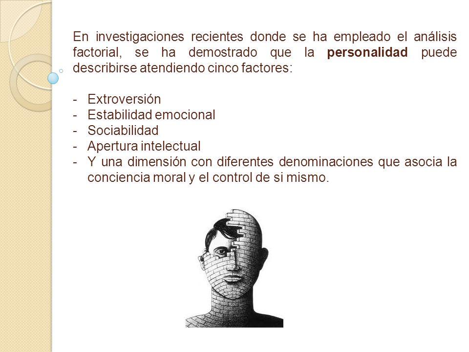 En investigaciones recientes donde se ha empleado el análisis factorial, se ha demostrado que la personalidad puede describirse atendiendo cinco facto