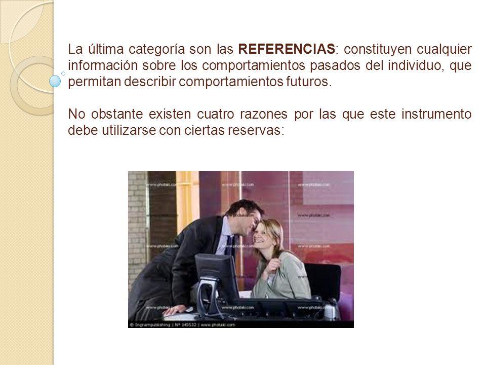 La última categoría son las REFERENCIAS: constituyen cualquier información sobre los comportamientos pasados del individuo, que permitan describir com