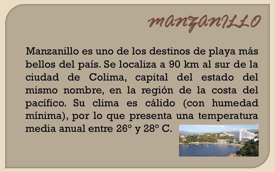 Manzanillo es uno de los destinos de playa más bellos del país. Se localiza a 90 km al sur de la ciudad de Colima, capital del estado del mismo nombre