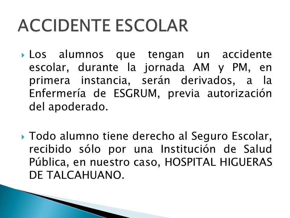 Los alumnos que tengan un accidente escolar, durante la jornada AM y PM, en primera instancia, serán derivados, a la Enfermería de ESGRUM, previa auto