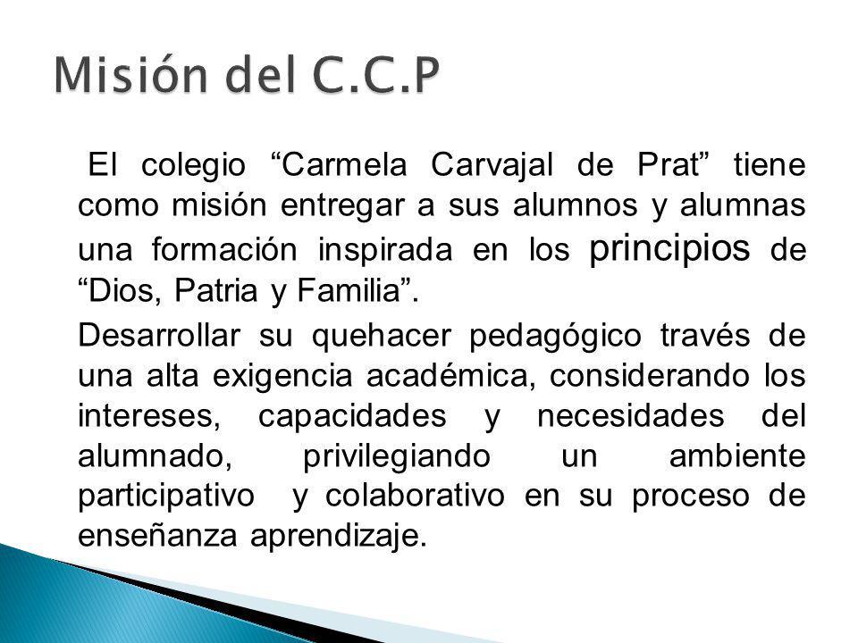 El colegio Carmela Carvajal de Prat tiene como misión entregar a sus alumnos y alumnas una formación inspirada en los principios de Dios, Patria y Fam
