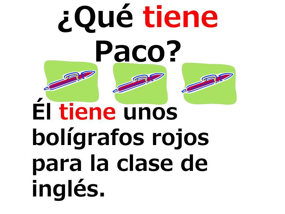 ¿Qué tiene Paco? Él tiene unos bolígrafos rojos para la clase de inglés.