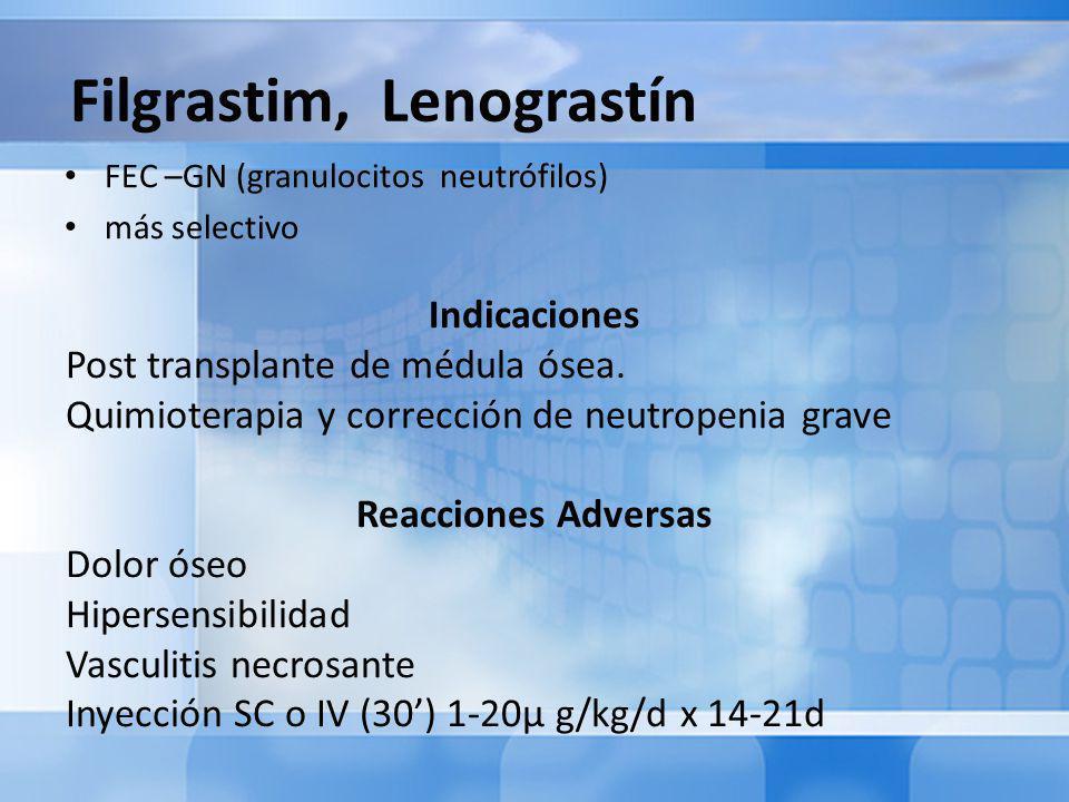 Filgrastim, Lenograstín FEC –GN (granulocitos neutrófilos) más selectivo Indicaciones Post transplante de médula ósea.