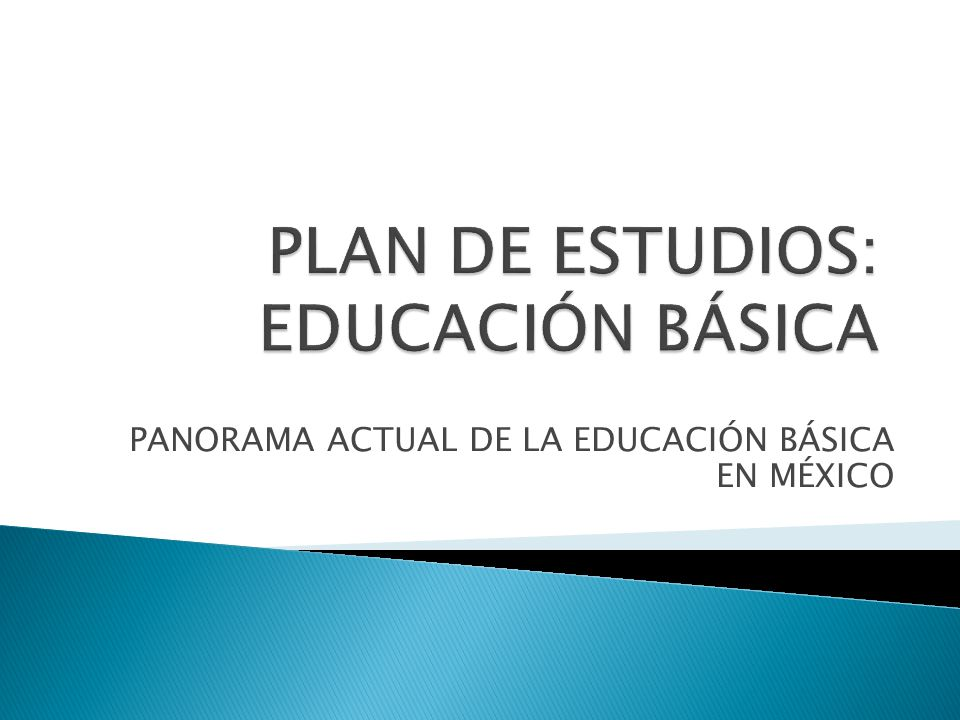 PANORAMA ACTUAL DE LA EDUCACIÓN BÁSICA EN MÉXICO
