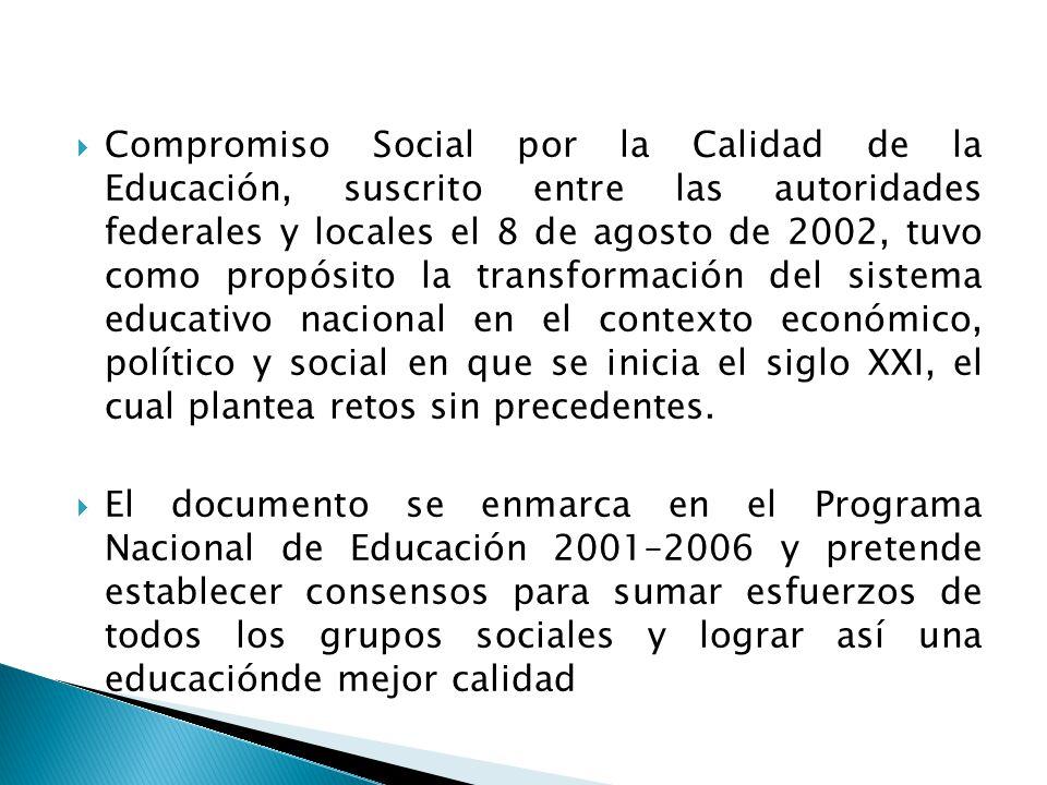 Compromiso Social por la Calidad de la Educación, suscrito entre las autoridades federales y locales el 8 de agosto de 2002, tuvo como propósito la tr