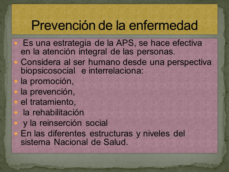 Entonces… Medidas destinadas no solamente a prevenir la aparición de la enfermedad, tales como la reducción de factores de riesgo, sino también a detener su avance y atenuar sus consecuencias una vez establecida (OMS, 1998).