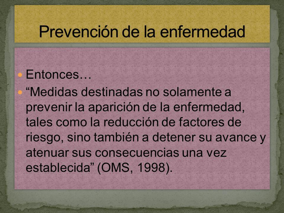 La aplicación de la prevención de la enfermedad, permite según su nivel de intervención mejorar el estado de salud de la población a corto, mediano o largo plazo.