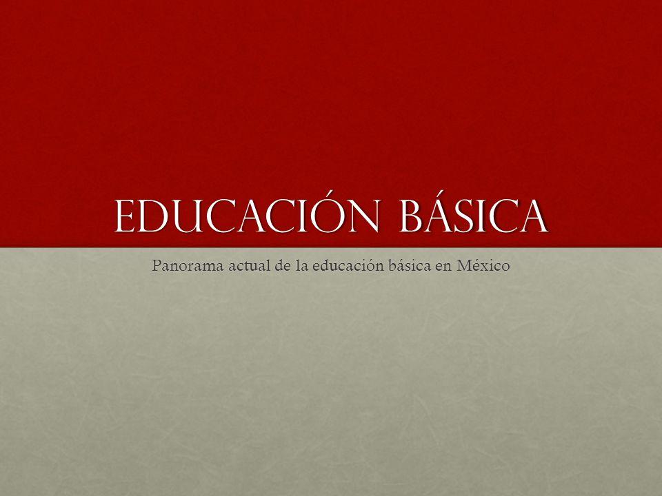 Educación básica Panorama actual de la educación básica en México