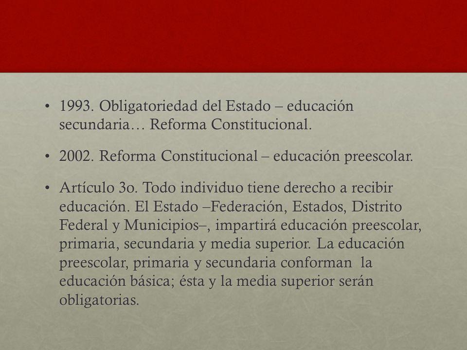 1993. Obligatoriedad del Estado – educación secundaria… Reforma Constitucional.1993. Obligatoriedad del Estado – educación secundaria… Reforma Constit