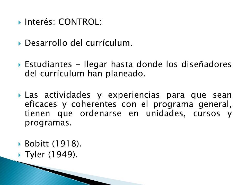 Interés: CONTROL: Desarrollo del currículum. Estudiantes - llegar hasta donde los diseñadores del currículum han planeado. Las actividades y experienc