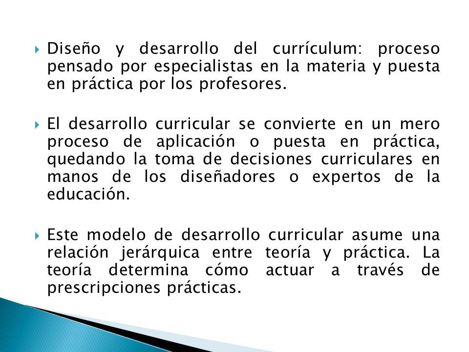 Diseño y desarrollo del currículum: proceso pensado por especialistas en la materia y puesta en práctica por los profesores. El desarrollo curricular
