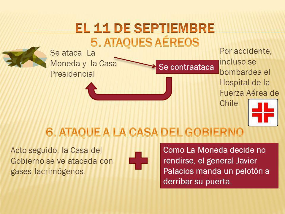 Se ataca La Moneda y la Casa Presidencial Se contraataca Por accidente, incluso se bombardea el Hospital de la Fuerza Aérea de Chile Acto seguido, la