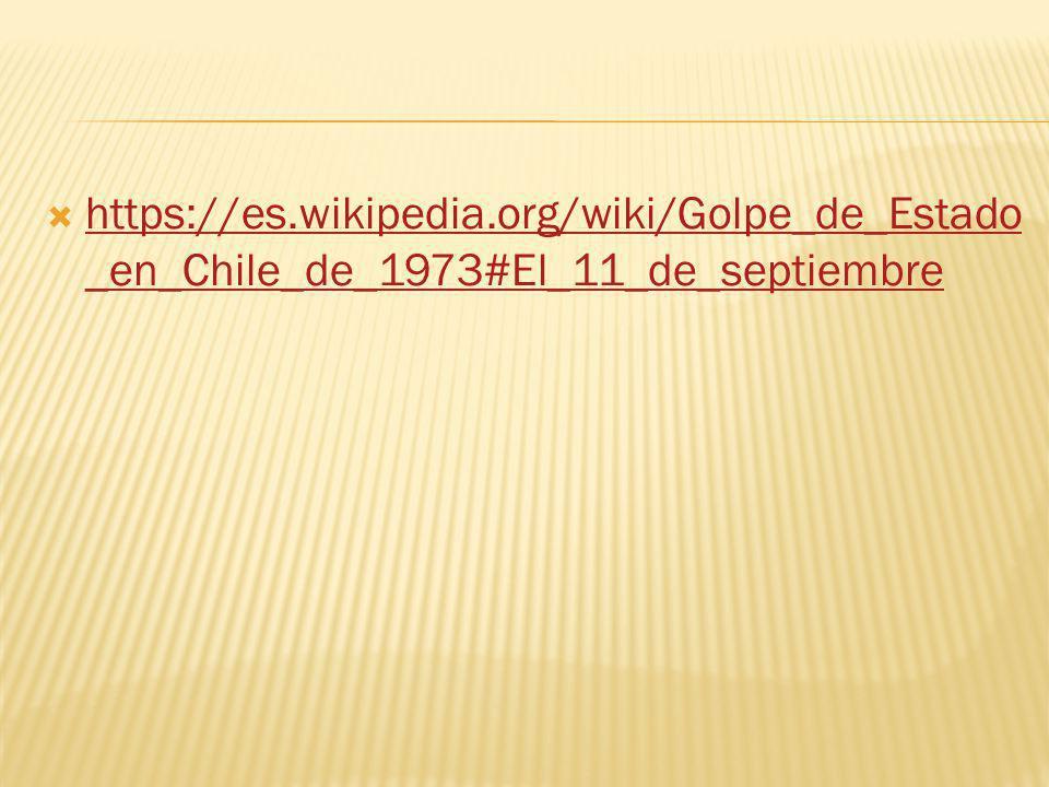 https://es.wikipedia.org/wiki/Golpe_de_Estado _en_Chile_de_1973#El_11_de_septiembre https://es.wikipedia.org/wiki/Golpe_de_Estado _en_Chile_de_1973#El