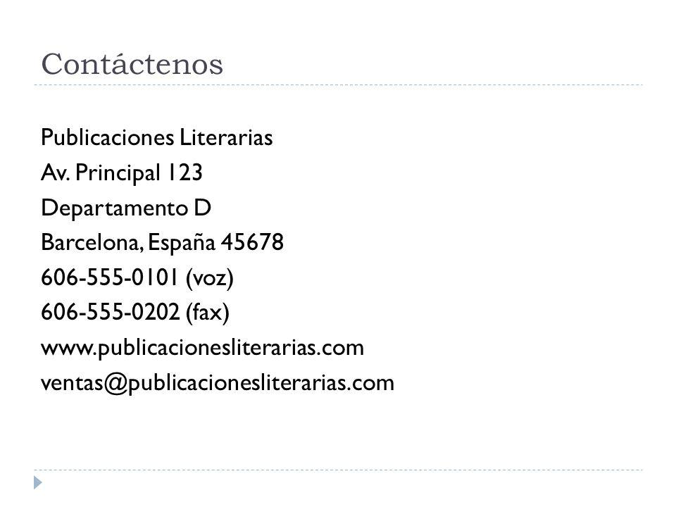 Contáctenos Publicaciones Literarias Av. Principal 123 Departamento D Barcelona, España 45678 606-555-0101 (voz) 606-555-0202 (fax) www.publicacionesl
