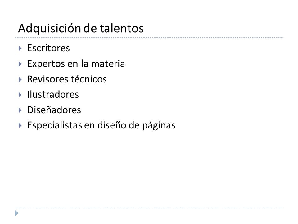 Adquisición de talentos Escritores Expertos en la materia Revisores técnicos Ilustradores Diseñadores Especialistas en diseño de páginas