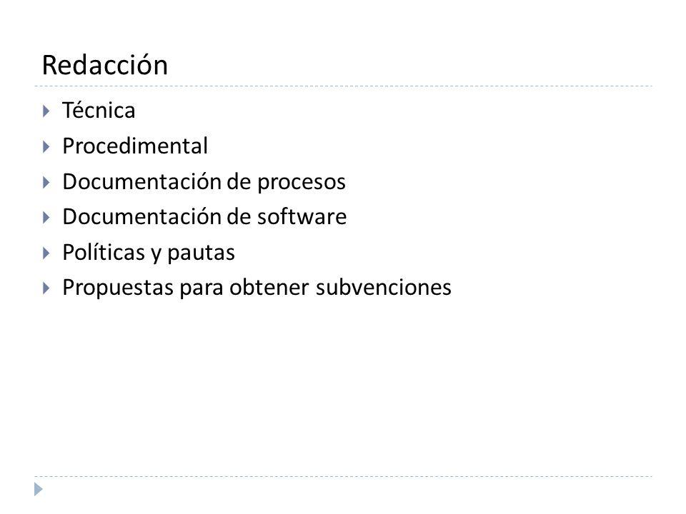 Redacción Técnica Procedimental Documentación de procesos Documentación de software Políticas y pautas Propuestas para obtener subvenciones