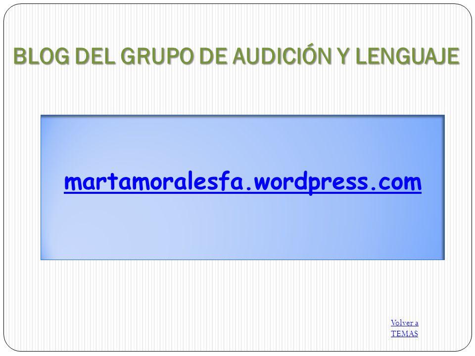 BLOG DEL GRUPO DE AUDICIÓN Y LENGUAJE Volver a TEMAS martamoralesfa.wordpress.com