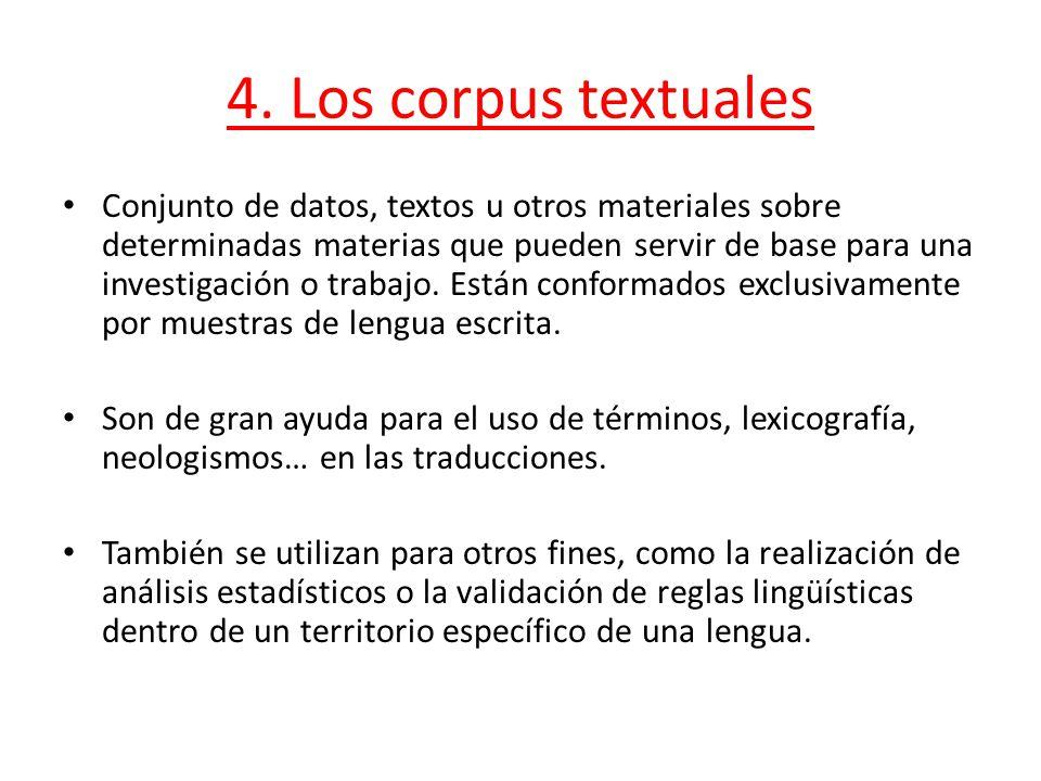 4. Los corpus textuales Conjunto de datos, textos u otros materiales sobre determinadas materias que pueden servir de base para una investigación o tr