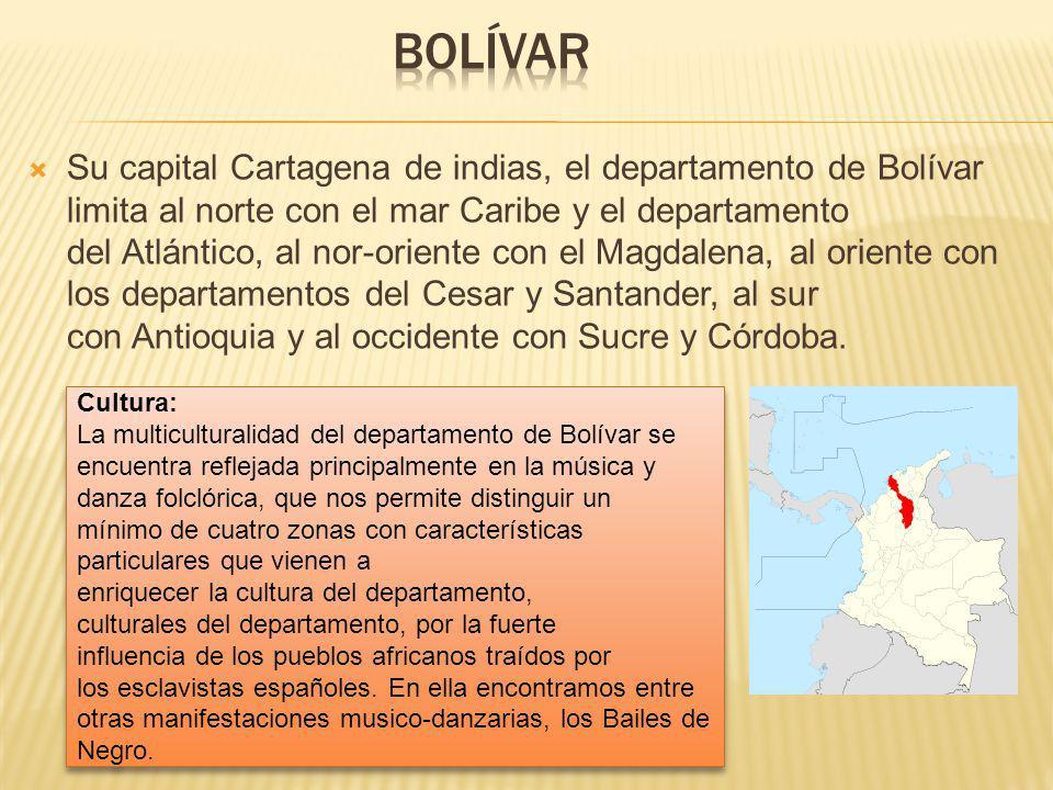 Su capital Cartagena de indias, el departamento de Bolívar limita al norte con el mar Caribe y el departamento del Atlántico, al nor-oriente con el Magdalena, al oriente con los departamentos del Cesar y Santander, al sur con Antioquia y al occidente con Sucre y Córdoba.