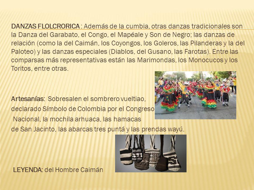 DANZAS FLOLCRORICA : Además de la cumbia, otras danzas tradicionales son la Danza del Garabato, el Congo, el Mapéale y Son de Negro; las danzas de relación (como la del Caimán, los Coyongos, los Goleros, las Pilanderas y la del Paloteo) y las danzas especiales (Diablos, del Gusano, las Farotas).
