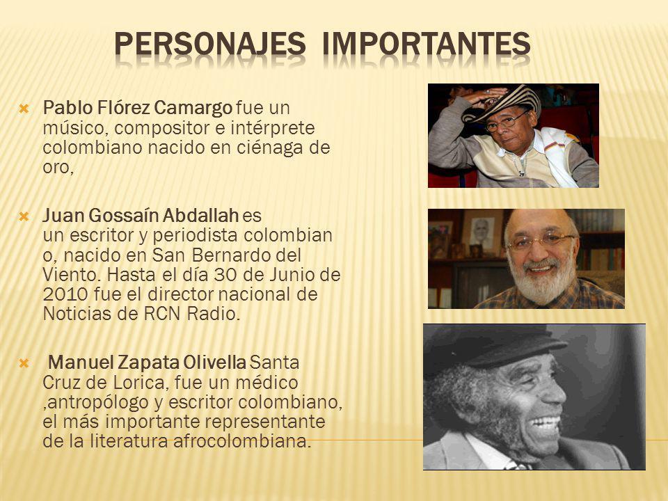 Pablo Flórez Camargo fue un músico, compositor e intérprete colombiano nacido en ciénaga de oro, Juan Gossaín Abdallah es un escritor y periodista colombian o, nacido en San Bernardo del Viento.