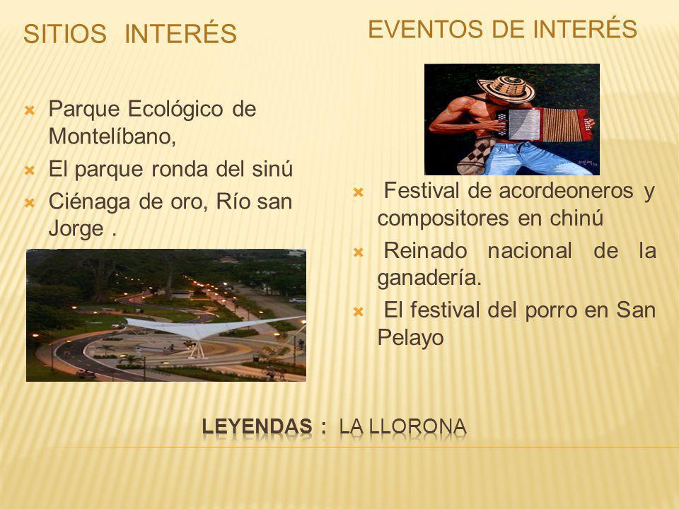 SITIOS INTERÉS EVENTOS DE INTERÉS Parque Ecológico de Montelíbano, El parque ronda del sinú Ciénaga de oro, Río san Jorge.