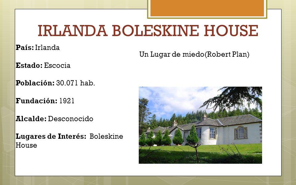 IRLANDA BOLESKINE HOUSE País: Irlanda Estado: Escocia Población: 30.071 hab. Fundación: 1921 Alcalde: Desconocido Lugares de Interés: Boleskine House