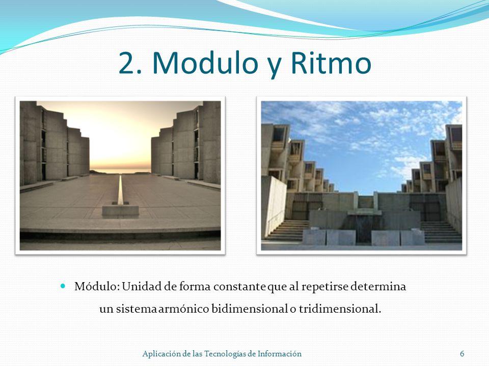 2. Modulo y Ritmo Módulo: Unidad de forma constante que al repetirse determina un sistema armónico bidimensional o tridimensional. 6Aplicación de las