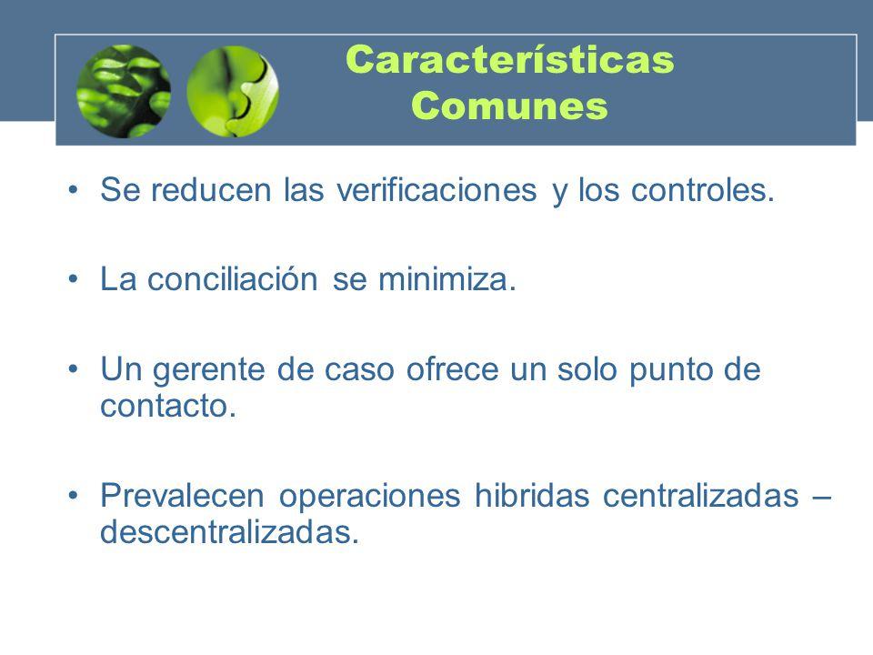 Características Comunes Se reducen las verificaciones y los controles. La conciliación se minimiza. Un gerente de caso ofrece un solo punto de contact