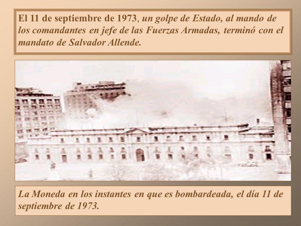 El 11 de septiembre de 1973, un golpe de Estado, al mando de los comandantes en jefe de las Fuerzas Armadas, terminó con el mandato de Salvador Allende.