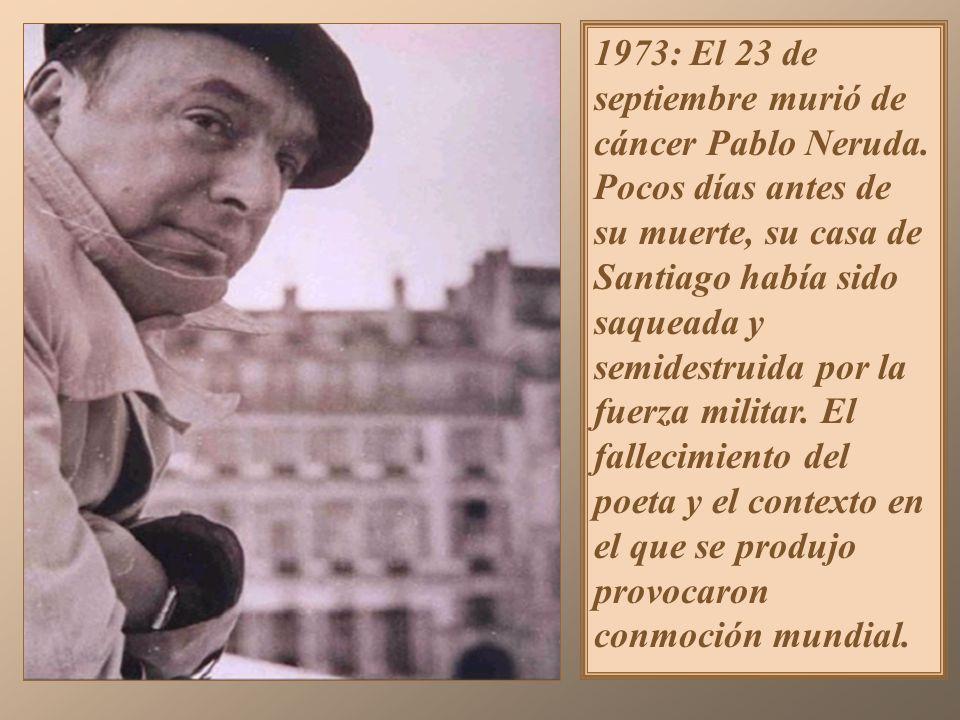 1973: El 23 de septiembre murió de cáncer Pablo Neruda.