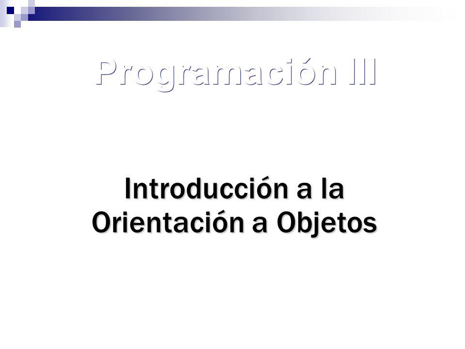 Programación III Introducción a la Orientación a Objetos