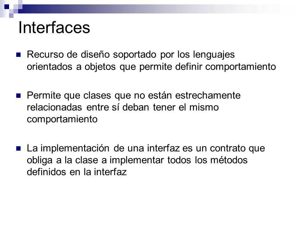 Interfaces Recurso de diseño soportado por los lenguajes orientados a objetos que permite definir comportamiento Permite que clases que no están estre