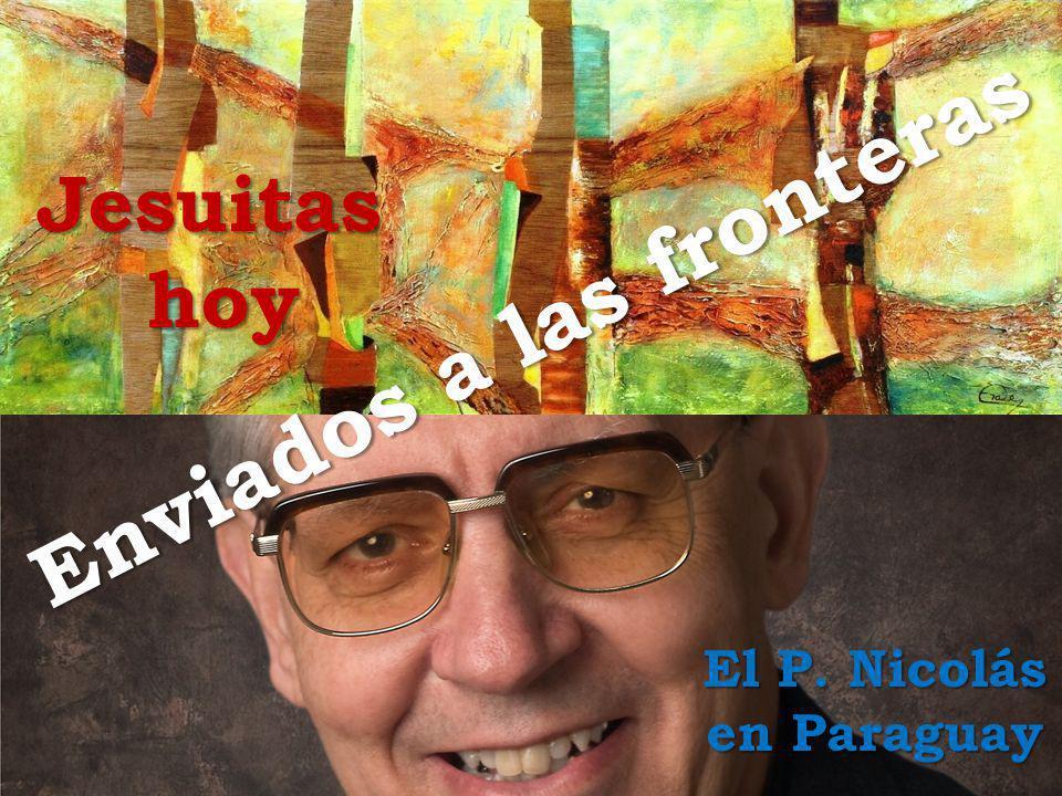 Enviados a las fronteras Jesuitashoy El P. Nicolás en Paraguay