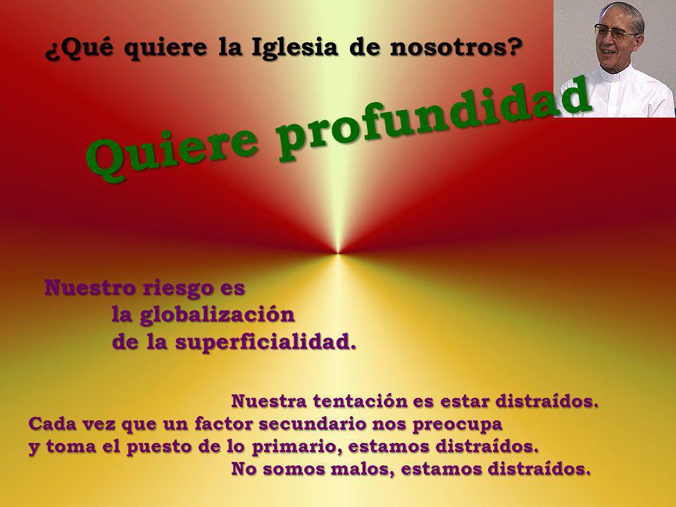 Nuestro riesgo es la globalización de la superficialidad.