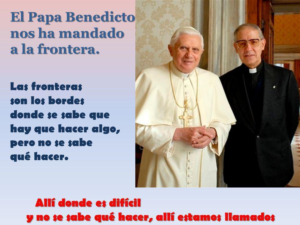 Ahí nos manda el Papa, para estudiar, para ver, para tratar de encontrar qué es lo que el Evangelio puede hacer en medio de esa frontera.