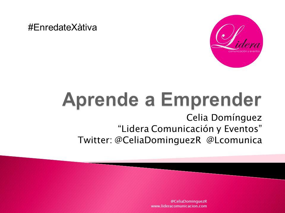 @CeliaDominguezR www.lideracomunicacion.com Celia Domínguez Lidera Comunicación y Eventos Twitter: @CeliaDominguezR @Lcomunica #EnredateXàtiva