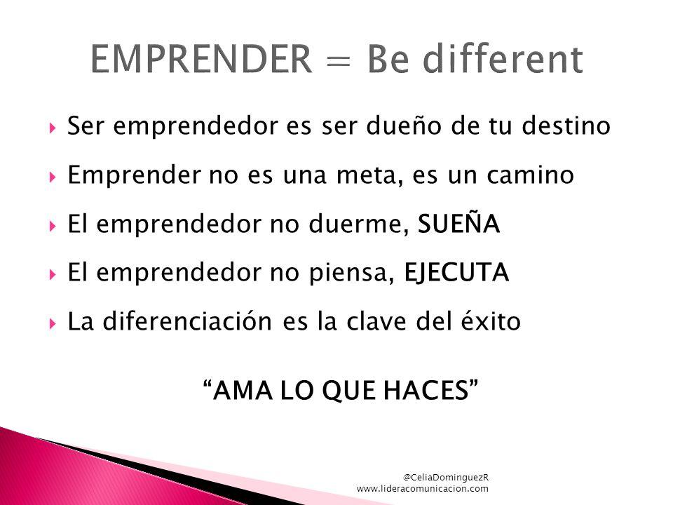 @CeliaDominguezR www.lideracomunicacion.com Ser emprendedor es ser dueño de tu destino Emprender no es una meta, es un camino El emprendedor no duerme, SUEÑA El emprendedor no piensa, EJECUTA La diferenciación es la clave del éxito AMA LO QUE HACES