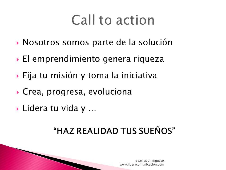 @CeliaDominguezR www.lideracomunicacion.com Nosotros somos parte de la solución El emprendimiento genera riqueza Fija tu misión y toma la iniciativa Crea, progresa, evoluciona Lidera tu vida y … HAZ REALIDAD TUS SUEÑOS