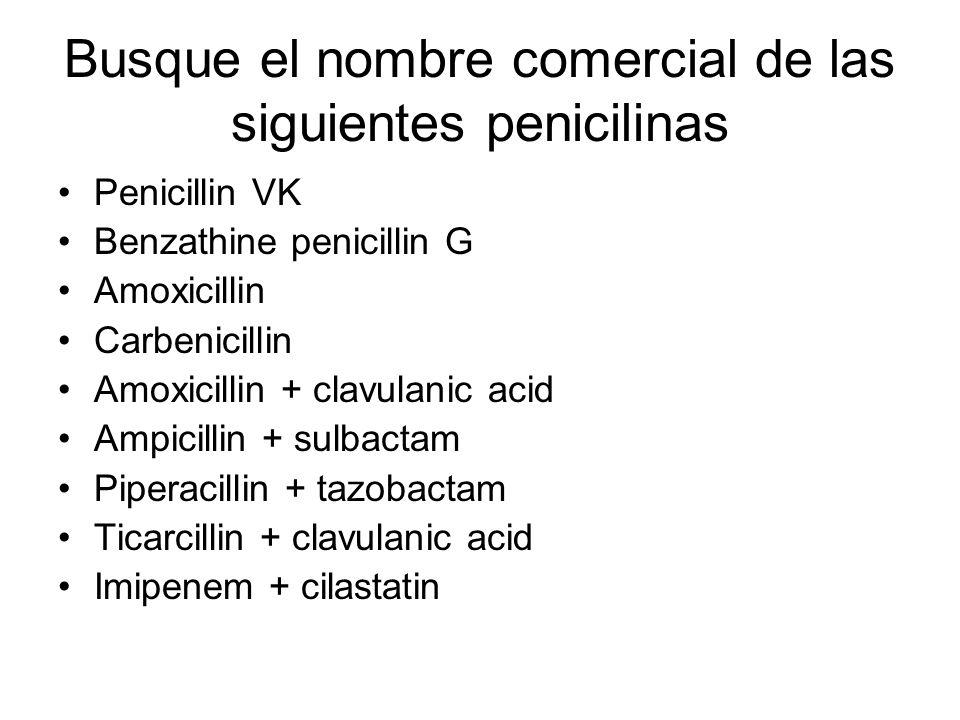 Busque el nombre comercial de las siguientes penicilinas Penicillin VK Benzathine penicillin G Amoxicillin Carbenicillin Amoxicillin + clavulanic acid