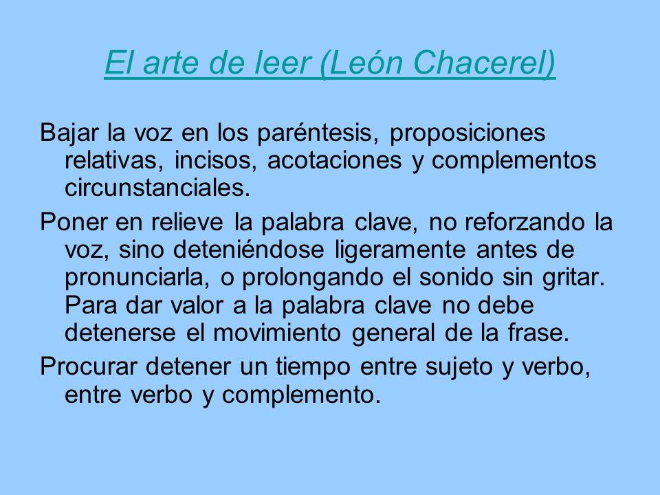 El arte de leer (León Chacerel) Bajar la voz en los paréntesis, proposiciones relativas, incisos, acotaciones y complementos circunstanciales. Poner e