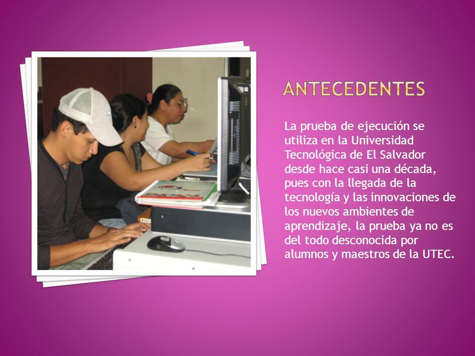 La prueba de ejecución se utiliza en la Universidad Tecnológica de El Salvador desde hace casi una década, pues con la llegada de la tecnología y las